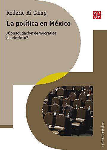 La política en México. ¿Consolidación democrática o deterioro? (Politica y Derecho)