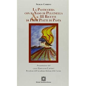 La Pasticciera Con Il Naso Da Pulcinella & 88 Ricette Di Primi Piatti Di Pasta