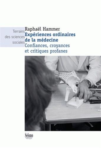 Expériences ordinaires de la médecine : Confiances, croyances et critiques profanes par Raphaël Hammer