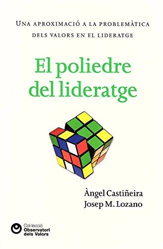 El poliedre del lideratge: Una aproximació a la problemàtica dels valors en el literatge (Catalan Edition) por Àngel Castiñeira