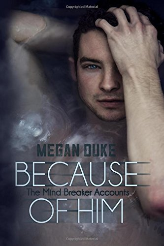 Because of Him: Volume 2 (The Mind Breaker Accounts) by Megan Duke (2015-08-04)