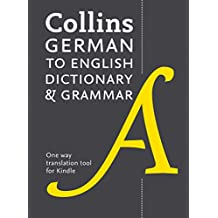 Collins German to English (One Way) Dictionary and Grammar: 56,000 translations plus grammar tips (German Edition)