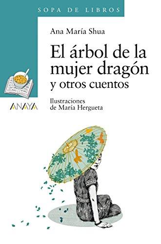 El árbol de la mujer dragón y otros cuentos (Literatura Infantil (6-11 Años) - Sopa De Libros) par Ana María Shua