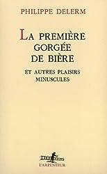 La Première gorgée de bière et autres plaisirs minuscules (L'Arpenteur) (French Edition)