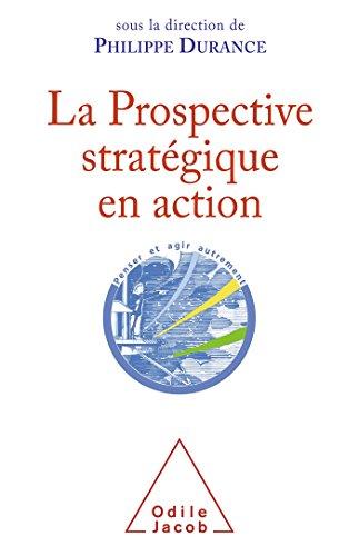 La Prospective stratégique en action par Philippe Durance