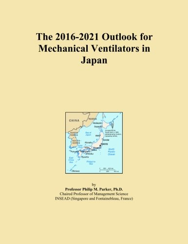 The 2016-2021 Outlook for Mechanical Ventilators in Japan
