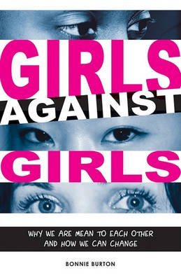 [( Girls Against Girls: Why We Are Mean to Each Other and How We Can Change )] [by: Bonnie Burton] [Aug-2012]