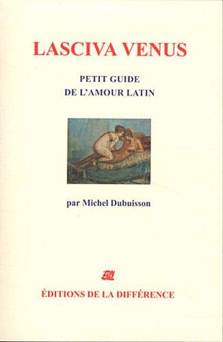 Lasciva Vénus : Petit guide de l'amour latin