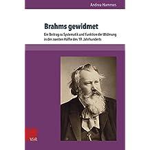 Brahms gewidmet: Ein Beitrag zu Systematik und Funktion der Widmung in der zweiten Hälfte des 19. Jahrhunderts (Abhandlungen zur Musikgeschichte)