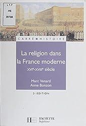 La Religion dans la France moderne (XVIe-XVIIIe siècles) (Carré Histoire t. 40)