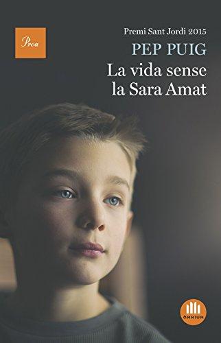La vida sense la Sara Amat: Premi Sant Jordi 2015 (Catalan Edition) por Pep Puig
