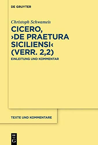 Cicero, >De praetura Siciliensi< (Verr. 2,2): Einleitung und Kommentar (Texte und Kommentare, Band 60)