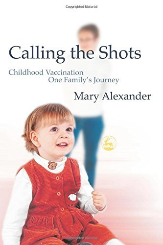 Calling the Shots: Childhood Vaccination - One Family's Journey: Childhod Vaccination - One Family's Journey by Mary Alexander (2003-08-15)