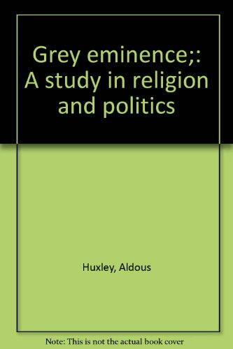 Grey eminence;: A study in religion and politics