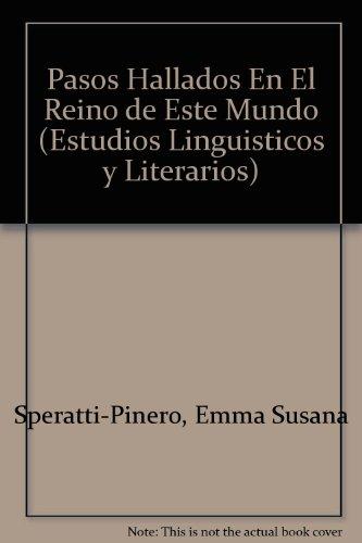 Pasos Hallados En El Reino de Este Mundo (Estudios Linguisticos y Literarios) por Emma Susana Speratti-Pinero