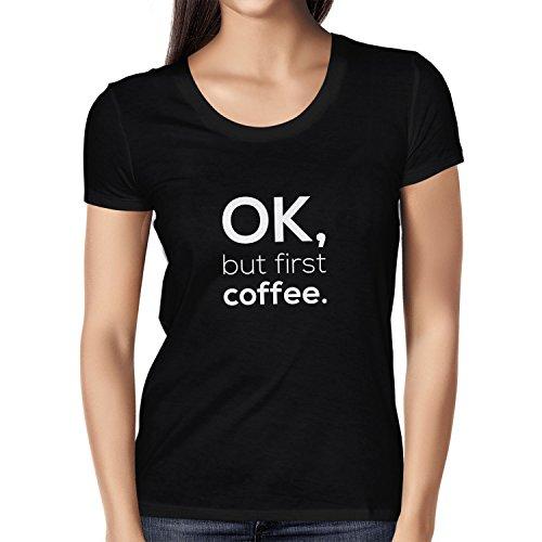 NERDO OK, But First Coffee. - Damen T-Shirt, Größe S, ()