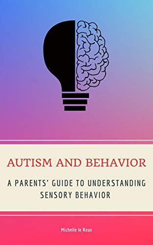 Autism and Behavior: A Parents' Guide to Understanding Sensory Behavior (English Edition)