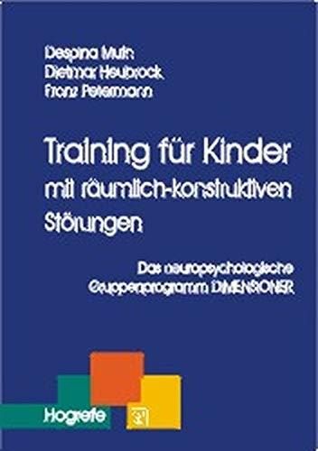 Training für Kinder mit räumlich-konstruktiven Störungen. Das neuropsychologische Gruppenprogramm DIMENSIONER (Therapeutische Praxis)