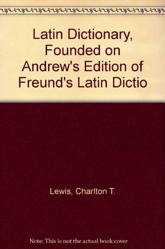 A Latin Dictionary Founded on the Andrew's Edition of Freund's Latin Dictionary