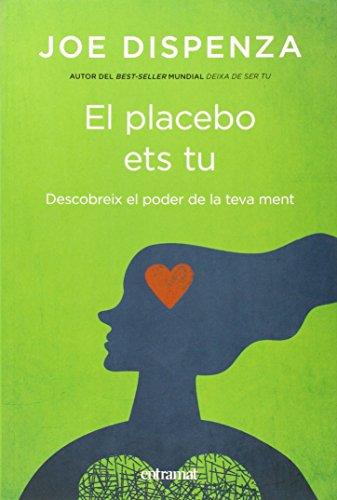 El placebo ets tu (Entramat creixement i salut) por Joe Dispenza
