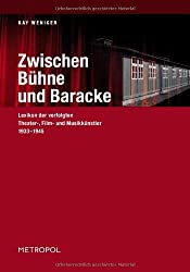 Zwischen Bühne und Baracke: Lexikon der verfolgten Theater-, Film- und Musikkünstler 1933-1945