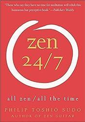 Zen 24/7: All Zen, All the Time by Philip T. Sudo (2005-02-01)