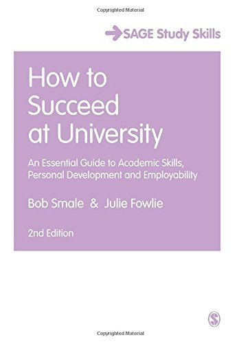 How to Succeed at University: An Essential Guide to Academic Skills, Personal Development & Employability (SAGE Study Skills Series) by Bob Smale (28-Apr-2015) Paperback