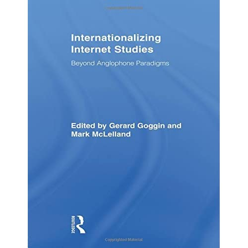 Internationalizing Internet Studies: Beyond Anglophone Paradigms (Routledge Advances in Internationalizing Media Studies) (2010-01-26)