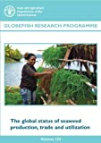 The Global Status of Seaweed Production, Trade and Utilization: Globefish Research Programme - Volume 124