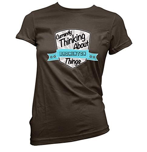 Currently Thinking Ungefähr Badminton Damen T-Shirt (Pick Farbe und Größe) - Dunkle Schokolade, M (Größe 10)