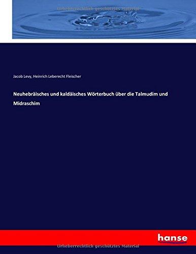Neuhebräisches und kaldäisches Wörterbuch über die Talmudim und Midraschim