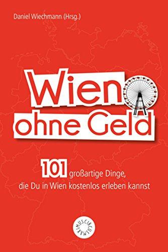 Wien ohne Geld: 101 großartige Dinge, die Du in Wien kostenlos ...