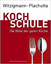 witzigmann - plachutta kochschule: die bibel der guten küche ... - Plachutta Die Gute Küche