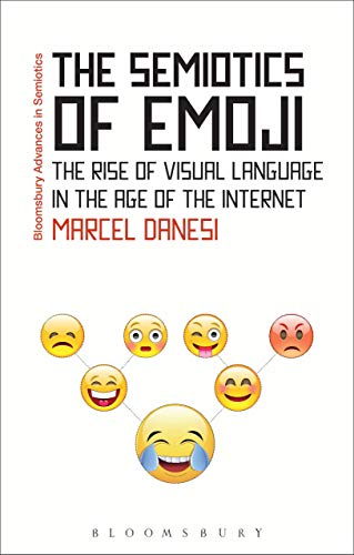 The Semiotics of Emoji: The Rise of Visual Language in the Age of the Internet (Bloomsbury Advances in Semiotics) (English Edition)