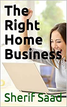 The Right Home Business (Business & Investing) (English Edition) de [Saad, Sherif]