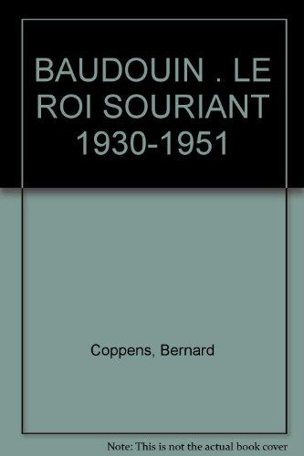 BAUDOUIN LE ROI SOURIANT 1930-1951