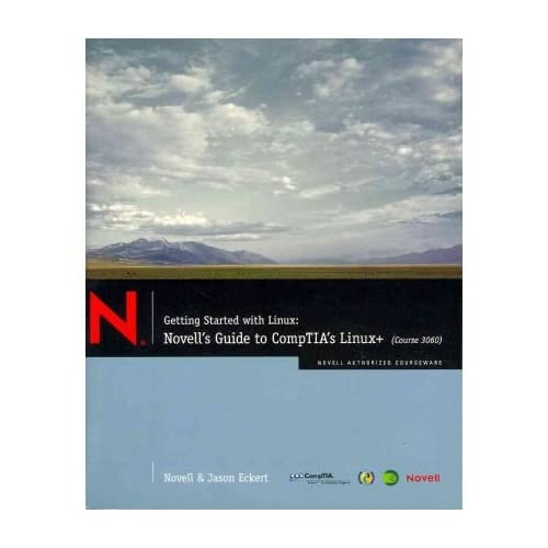 [(Getting Started with Linux: (Course 3060): Novell's Guide to CompTIA's Linux+ (Course 3060))] [by: Jason W. Eckert]