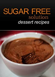 Sugar-Free Solution - Dessert recipes (English Edition)
