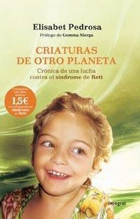 Descargar Libro Criaturas de otro planeta.: Crónica de una lucha contra el síndrome de Rett (INTEGRAL GENERAL) de Elisabet Pedrosa
