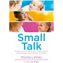 Small Talk: Simple ways to boost your child's speech and language development from birth (English Edition)
