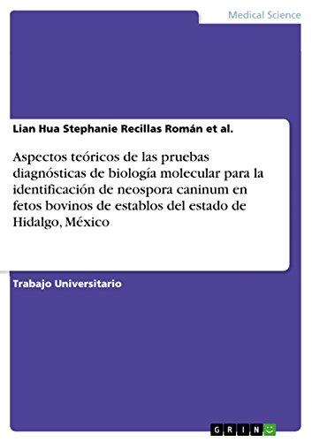 Aspectos teóricos de las pruebas diagnósticas de biología molecular para la identificación de neospora caninum en fetos bovinos de establos del estado de Hidalgo, México (Spanish Edition)