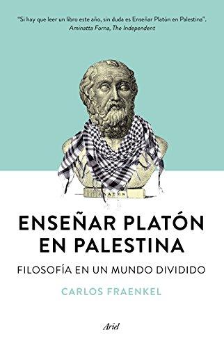 Enseñar Platón en Palestina: Filosofía en un mundo dividido por Carlos Fraenkel