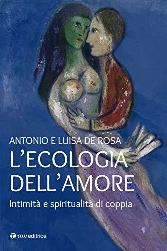L'ecologia dell'amore. Intimità e spiritualità di coppia