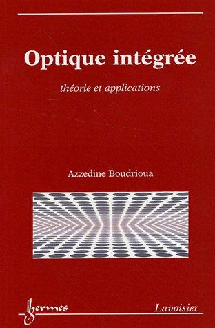 Optique intégrée : Théorie et applications par Azzedine Boudrioua