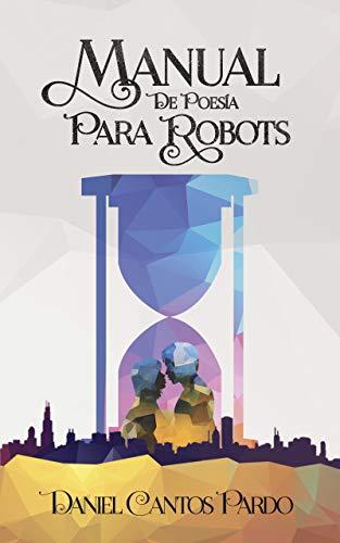 Manual de poesía para robots eBook: Daniel Cantos Pardo: Amazon.es ...