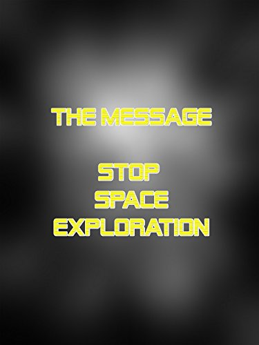 The Message - Stop Space Exploration