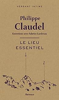 Le lieu essentiel par Philippe Claudel