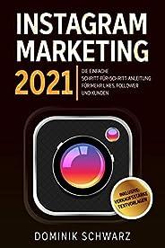 Instagram Marketing 2021: Die einfache Schritt-für-Schritt-Anleitung für mehr Likes, Follower und Kunden! Inkl