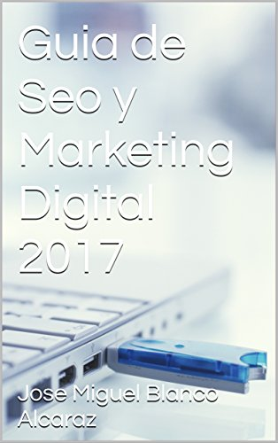 Guia de Seo y Marketing Digital 2017 de [Alcaraz, Jose Miguel Blanco, blanco alcaraz, jose miguel]