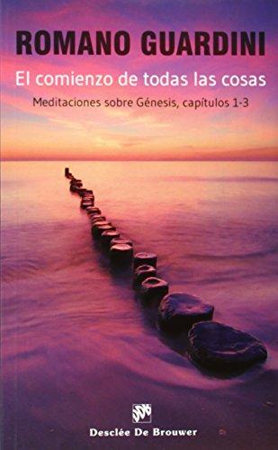 El Comienzo De Todas Las Cosas. Meditaciónes Sobre Génesis - Capítulos 1 - 3 (Caminos) por Romano Guardini